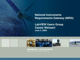 National Instruments Requirements Gateway (NIRG) LabVIEW Users Group Cassie Weissert June 4, 2009