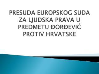 PRESUDA EUROPSKOG SUDA ZA LJUDSKA PRAVA U PREDMETU ĐORĐEVIĆ PROTIV HRVATSKE