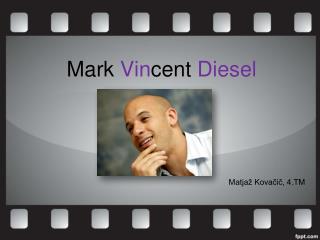 Mark  Vin cent  Diesel