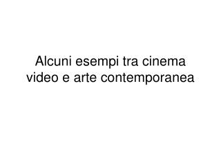 Alcuni esempi tra cinema video e arte contemporanea