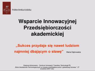 Grażyna Antonowicz - Centrum Innowacji i Transferu Technologii PŁ