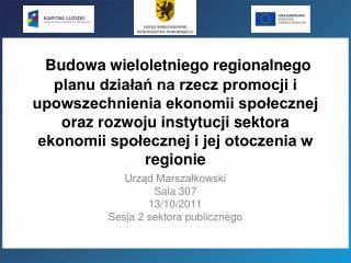 Urząd Marszałkowski Sala 307 13/10/2011 Sesja 2 sektora publicznego