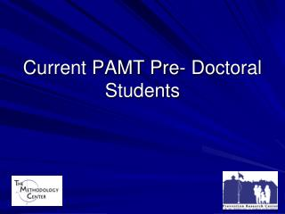Current PAMT Pre- Doctoral Students