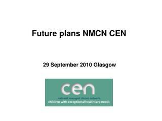 Future plans NMCN CEN