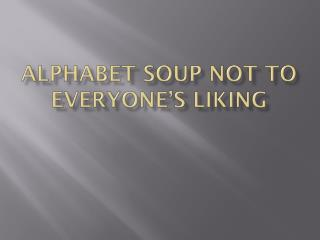 Alphabet Soup not to everyone�s liking