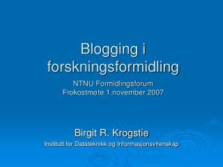 Blogging i forskningsformidling NTNU Formidlingsforum Frokostm�te 1.november 2007