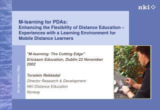 """""""M-learning: The Cutting Edge""""  Ericsson Education, Dublin 22 November 2002 Torstein Rekkedal"""