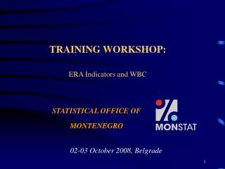 TRAINING WORKSHOP : ERA Indicators and WBC STATISTICAL OFFICE OF  MONTENEGRO