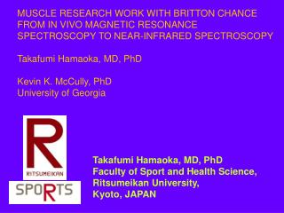 Takafumi Hamaoka, MD, PhD Faculty of Sport and Health Science, Ritsumeikan University,