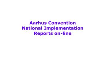 Aarhus Convention National Implementation Reports on-line