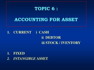 TOPIC 6 : ACCOUNTING FOR ASSET