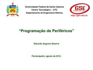 """""""Programação de Periféricos"""" Eduardo Augusto Bezerra Florianópolis, agosto de 2012."""