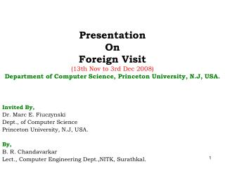 Invited By, Dr. Marc E. Fiuczynski Dept., of Computer Science Princeton University, N.J, USA. By,