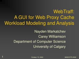 WebTraff: A GUI for Web Proxy Cache Workload Modeling and Analysis
