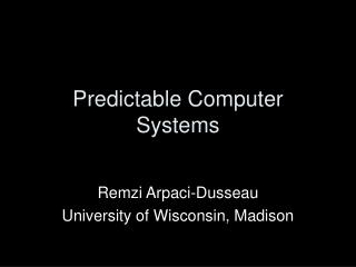 Predictable Computer Systems