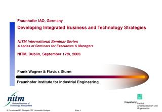 Fraunhofer IAO, Germany Developing Integrated Business and Technology Strategies