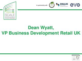 Dean Wyatt,  VP Business Development Retail UK