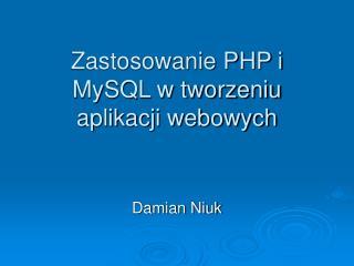 Zastosowanie PHP i MySQL w tworzeniu aplikacji webowych