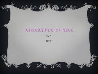 INTRODUCTION OF DENE