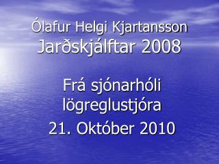 Ólafur Helgi Kjartansson  Jarðskjálftar 2008