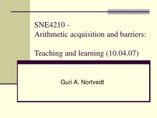 SNE4210 -  Arithmetic acquisition and barriers: Teaching and learning (10.04.07)