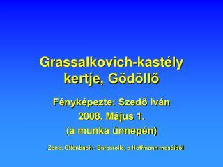 Grassalkovich-kast ly  kertje, G d llo