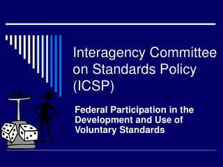 Interagency Committee on Standards Policy (ICSP)