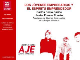LOS JÓVENES EMPRESARIOS Y  EL ESPÍRITU EMPRENDEDOR Carlos Recio Caride Javier Franco Román