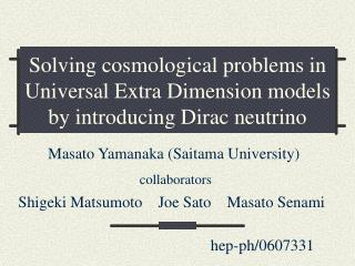 Solving cosmological problems in Universal Extra Dimension models by introducing Dirac neutrino