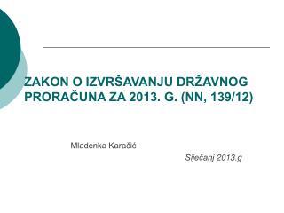 ZAKON O IZVRŠAVANJU DRŽAVNOG PRORAČUNA ZA 2013. G. (NN, 139/12)