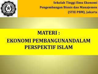 MATERI : EKONOMI  PEMBANGUNAN DALAM  PERSPEKTIF ISLAM