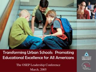 Transforming Urban Schools:  Promoting Educational Excellence for All Americans