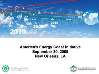 America's Energy Coast Initiative September 30, 2009 New Orleans, LA