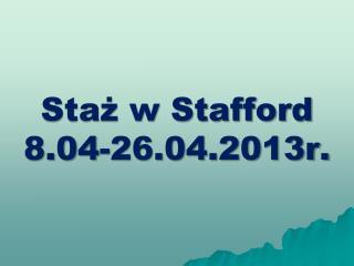 Staż w Stafford  8.04-26.04.2013r.