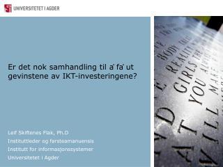 Leif Skiftenes Flak, Ph.D Instituttleder og førsteamanuensis  Institutt for informasjonssystemer
