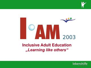 "Inclusive Adult Education  ""Learning like others"""