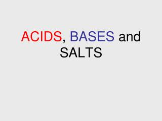 ACIDS ,  BASES  and SALTS