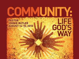 1.What is community? 2.What is God's purpose for community?  3.The hope of community