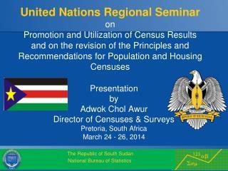 Presentation  by  Adwok Chol Awur Director of Censuses & Surveys Pretoria, South Africa