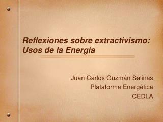 Reflexiones sobre extractivismo: Usos de la Energ ía