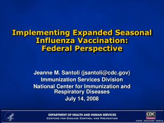 Implementing Expanded Seasonal Influenza Vaccination:   Federal Perspective