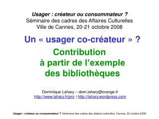Usager : cr ateur ou consommateur   S minaire des cadres des Affaires Culturelles  Ville de Cannes, 20-21 octobre 2008