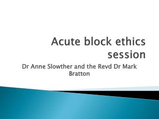 Acute block ethics session
