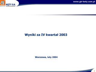 Wyniki za IV kwartał 2003   Warszawa, luty 2004
