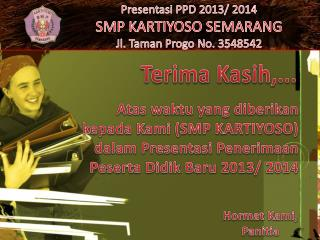 Presentasi PPD 2013/ 2014 SMP KARTIYOSO SEMARANG Jl. Taman Progo No. 3548542