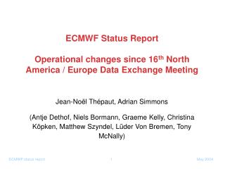 ECMWF Status Report Operational changes since 16 th  North America / Europe Data Exchange Meeting