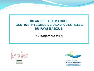 BILAN DE LA DEMARCHE GESTION INTEGREE DE L'EAU A L'ECHELLE  DU PAYS BASQUE  12 novembre 2009
