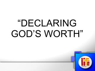 """DECLARING GOD'S WORTH"""