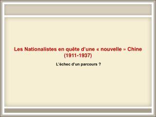 Les Nationalistes en quête d'une «nouvelle» Chine (1911-1937)