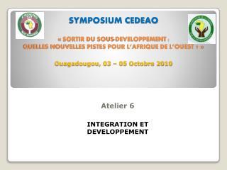SYMPOSIUM CEDEAO    SORTIR DU SOUS-DEVELOPPEMENT :  QUELLES NOUVELLES PISTES POUR L AFRIQUE DE L OUEST     Ouagadougou,